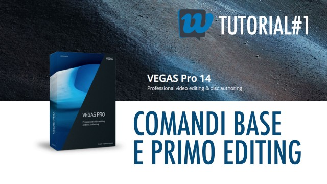 Tutorial Sony Vegas Pro 14: Comandi base e primo editing