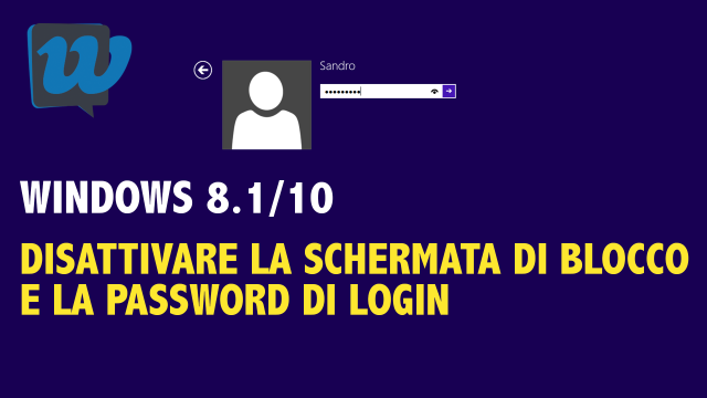 Come disabilitare la schermata di blocco e avviare Windows 8.1/10 senza inserire la password di login