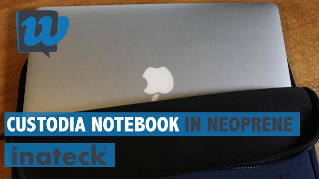 Recensione custodia in neoprene per NoteBook by Inateck