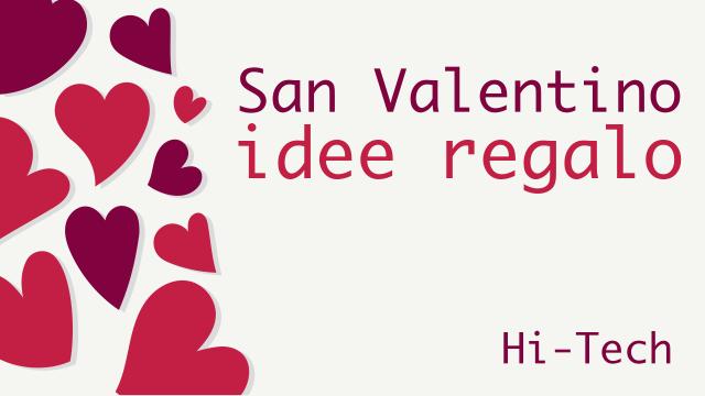 San Valentino: le migliori idee regalo Hi-Tech per lui e per lei