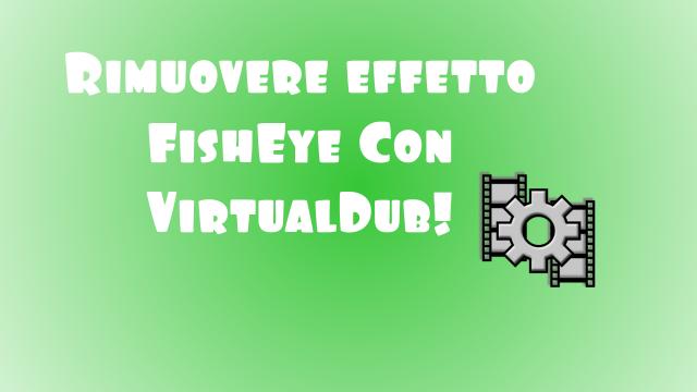 Eliminare l'effetto FishEye con VirtualDub