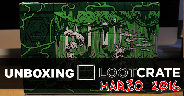 Unboxing Loot Crate marzo 2016
