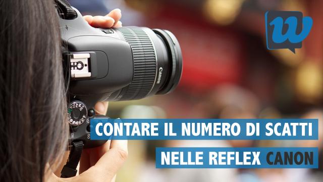 Come controllare il numero di scatti nelle reflex Canon