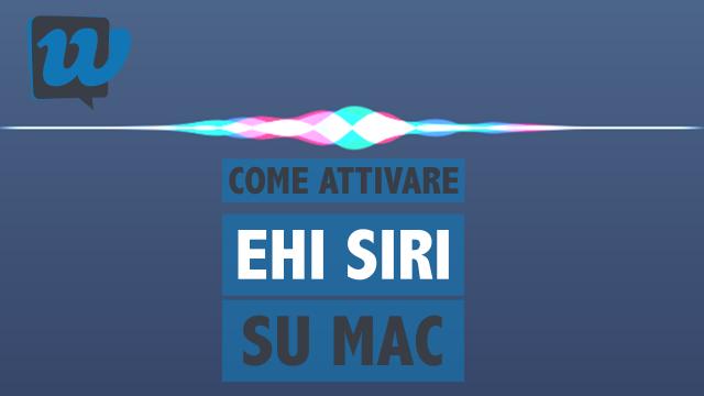 """Come attivare """"Ehi Siri"""" su Mac"""