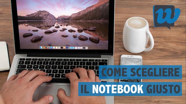 Come scegliere il Notebook giusto