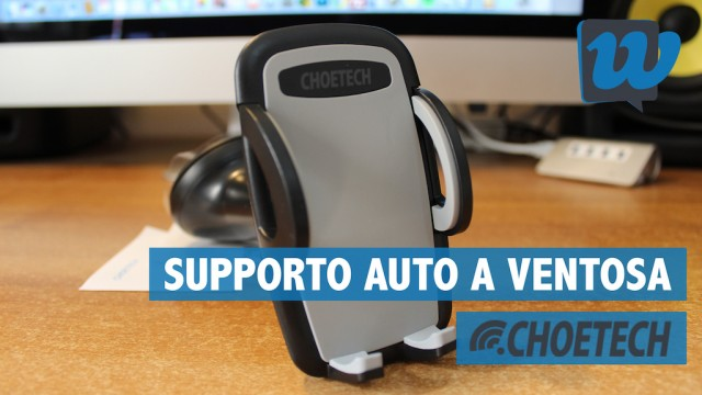 Recensione supporto auto a ventosa per smartphone CHOETECH