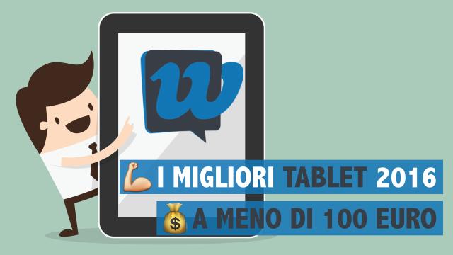 I migliori tablet economici del 2016 sotto i 100 Euro
